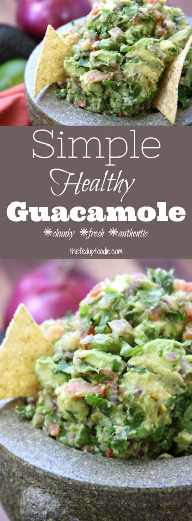 Simple Healthy Guacamole recipe is made with incredibly fresh ingredients of chunky avocados and tomatoes. Perfectly spiced with cilantro, jalapeño and garlic. Comes together in under 20 minutes. This is the guacamole that my husbands swears is the best and has ruined him for all others! https://www.thefedupfoodie.com