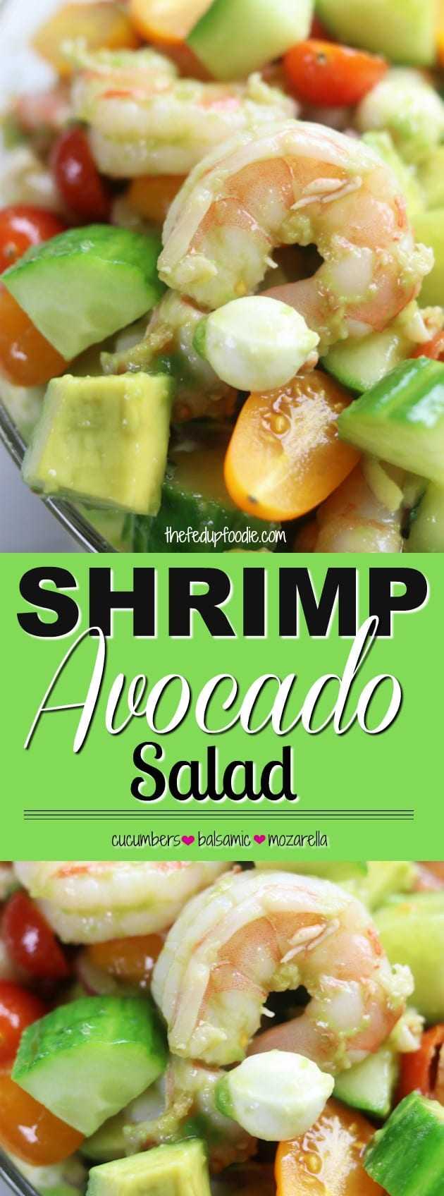 Shrimp Avocado Salad is a tasty and low-carb recipe perfect for a refreshing lunch on a hot summer day. A balsamic, olive oil and garlic dressing surrounds chilled shrimp, avocado, mozzarella and tomatoes. https://www.thefedupfoodie.com