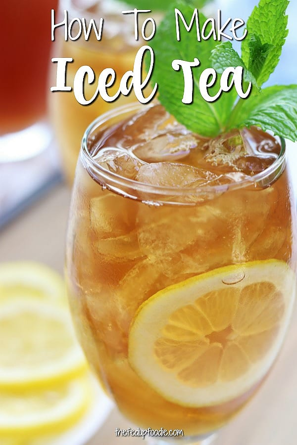 Learning how to make iced tea is extremely easy with this recipe and guide. So delicious and simple, this is a summer staple in our house every year. #IcedTea #HomemadeIcedTea #HealthyIcedTea #IceTea https://www.thefedupfoodie.com