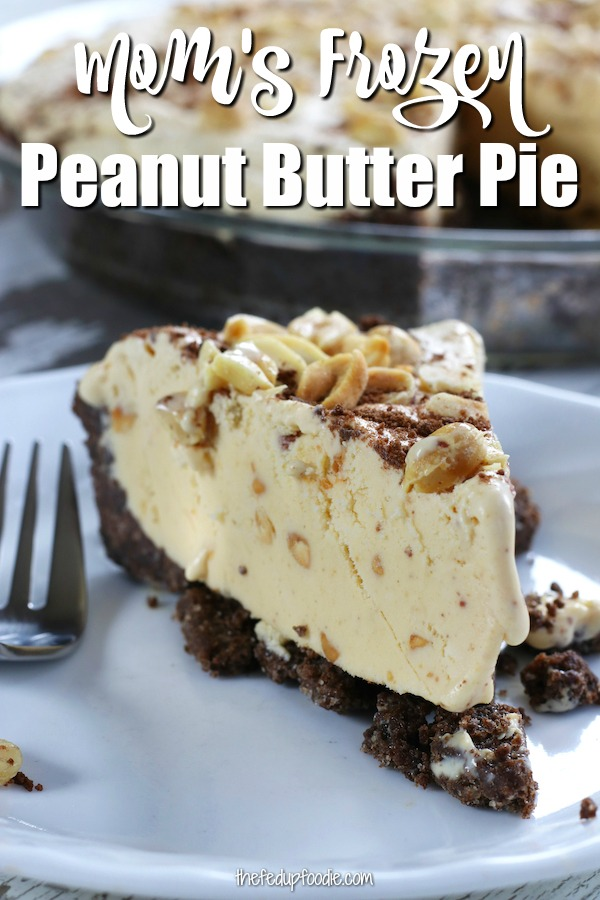 Mom's Frozen Peanut Butter Pie is always a hit at family get togethers no matter the time of year. This super easy old fashioned pie is a recipe you can count on again and again to bring smiles to everyone. #PeanutButterPie #NoBakePeanutButterPie #EasyPie #BestPeanutButterPie https://www.thefedupfoodie.com