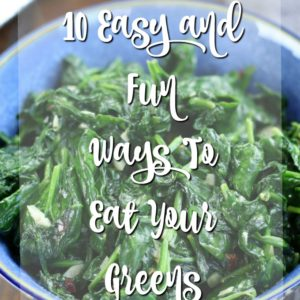 10 Easy and Fun Ways To Eat Your Greens